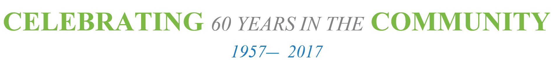 Celebrating 60 Years in the Community, 1957-2017