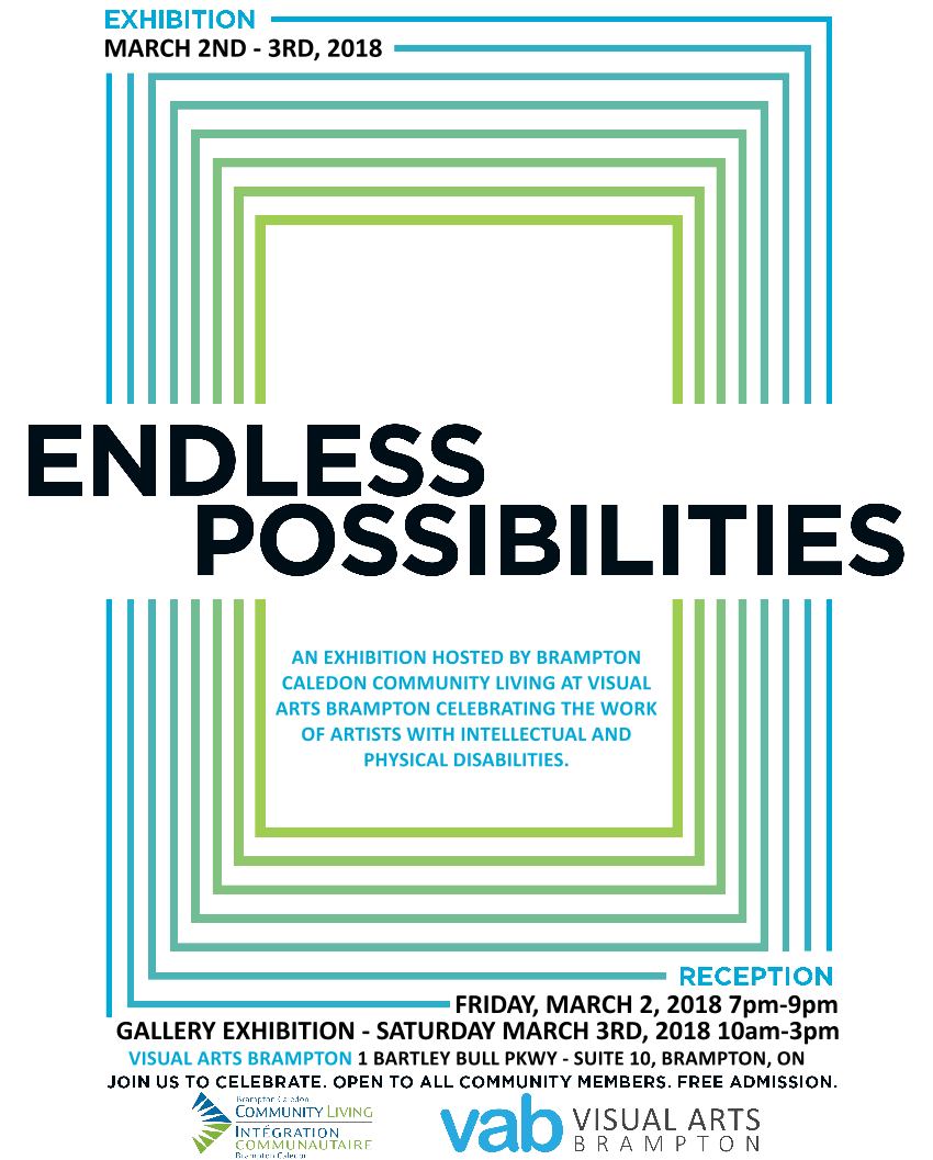 Endless Possibilities Poster March 2018 Reception Friday March 2nd 2018 7pm-9pm Galery Exhibition Saturday March 3rd 2018 10am-3pm Visual Arts Brampton 1 Bartley Bull Pkwy Suite 10, Brampton ON, Join Us to Celebrate, Open to All Community Members, Free Admission